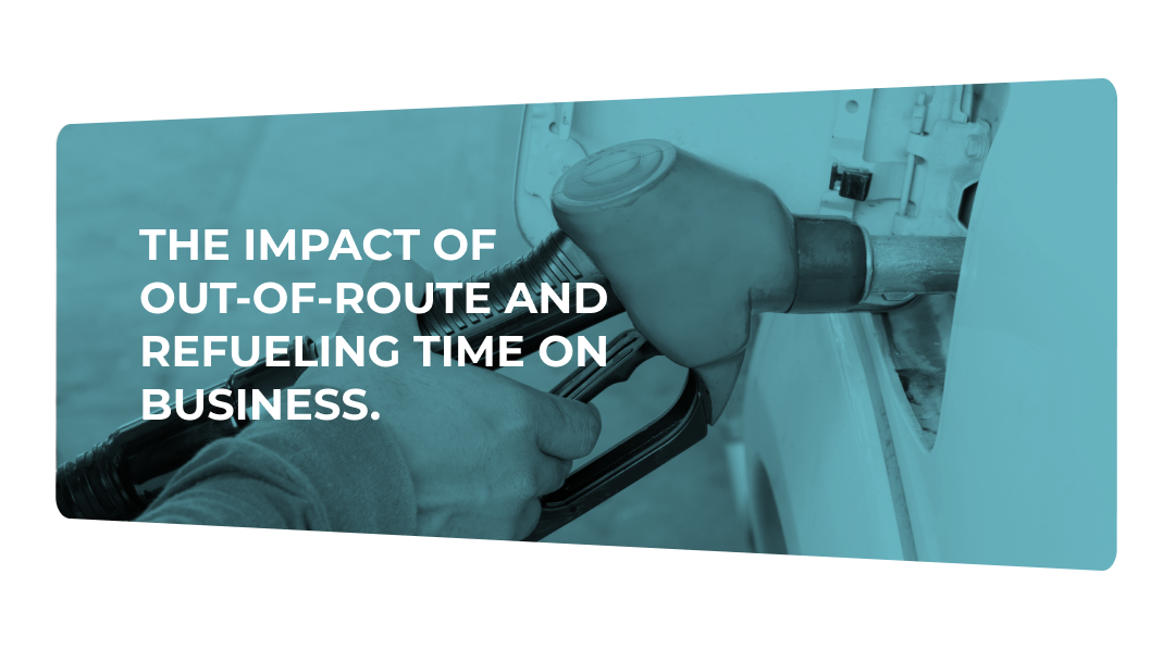The impact of out-of-route and refueling time on business.